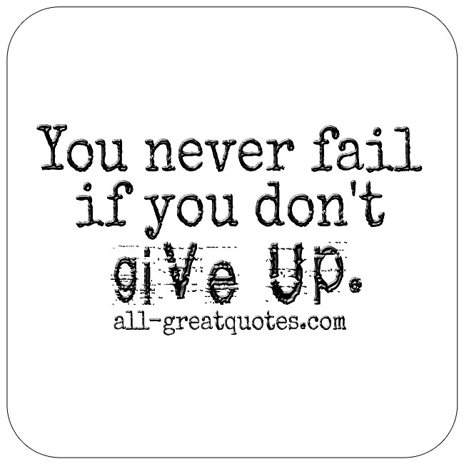 You never fail if you don't give up.inspirational quotes picture