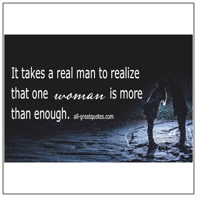 One Woman Is More Than Enough A Real Man Quotes