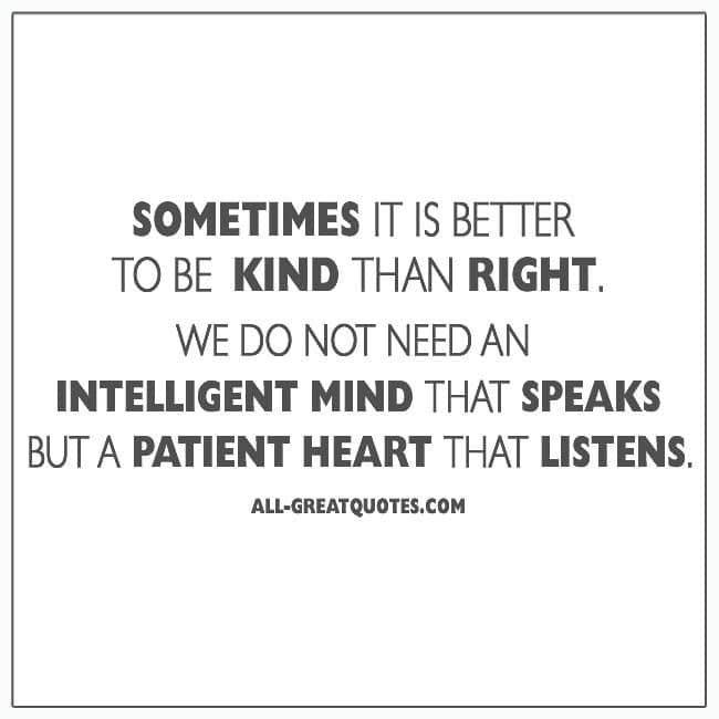 Sometimes It Is Better To Be Kind Than Right Picture Quotes About Kindness Being Right Listening