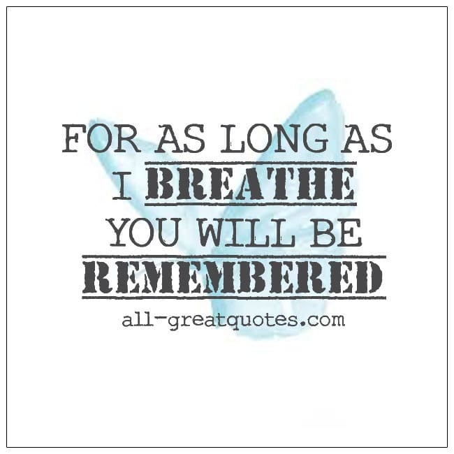 For As Long As I Breathe You Will Be Remembered Grief Quotes
