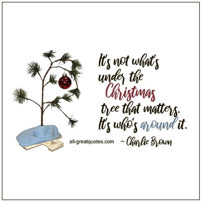 Its Not Whats Under The Christmas Tree That Matters Charlie Brown Christmas Quotes