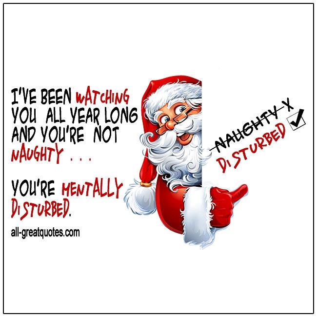 I've been watching you all year and you're not naughty funny Christmas quotes