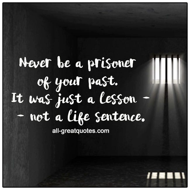 Never Be A Prisoner Of Your Past Life Quotes