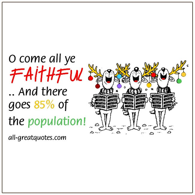 O Come All Ye Faithful And There Goes 85 % Of The Population Christmas Quotes