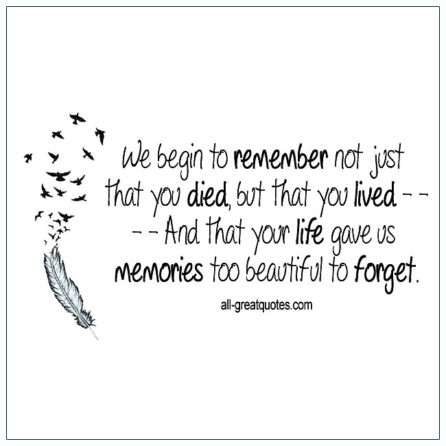 We begin to remember not just that you died but that you lived grief quotes