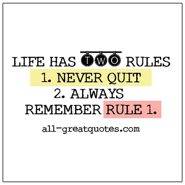 Life Has Two Rules 1 Never Quit 2 Always Remember Rule 1 Life Quotes