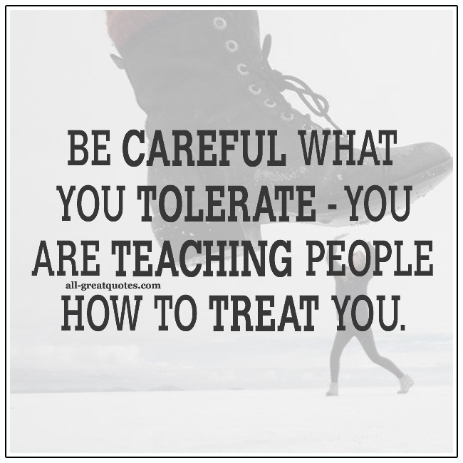 Be Careful What You Tolerate Self Respect Life Quotes