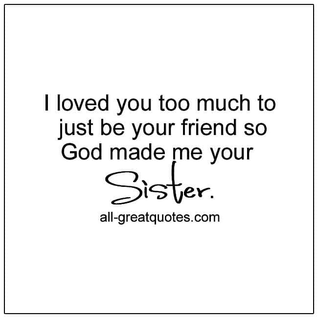 God Made Me Your Sister Quotes For Sister