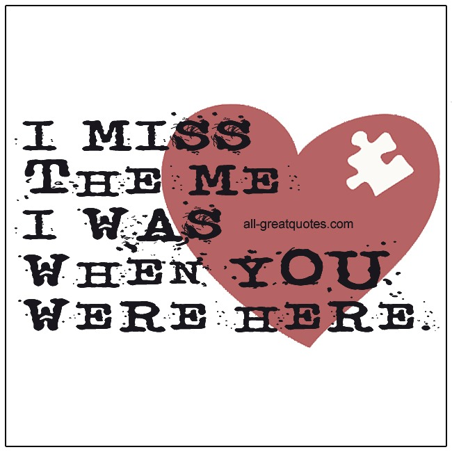I Miss The Me I Was When You Were Here Grief Quotes About Grief