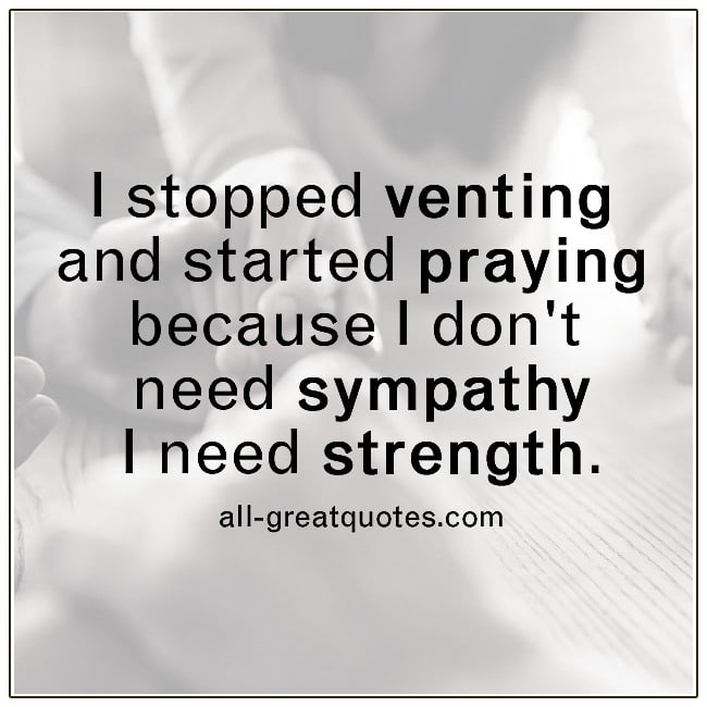 I Stopped Venting And Started Praying Strength Quotes