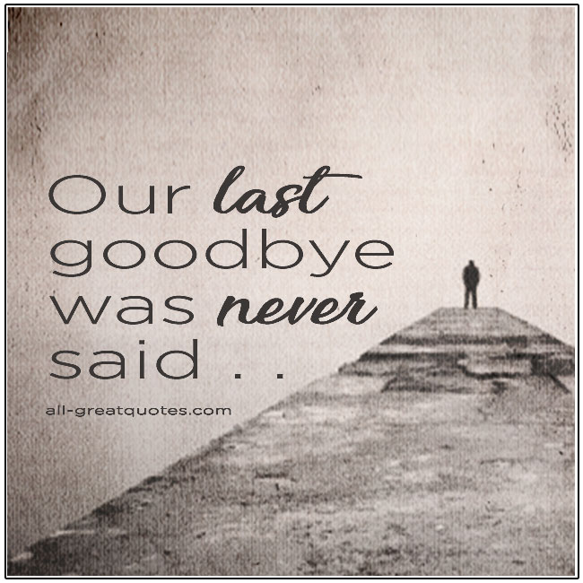 Our Last Goodbye Was Never Said Grief Quotes About Death