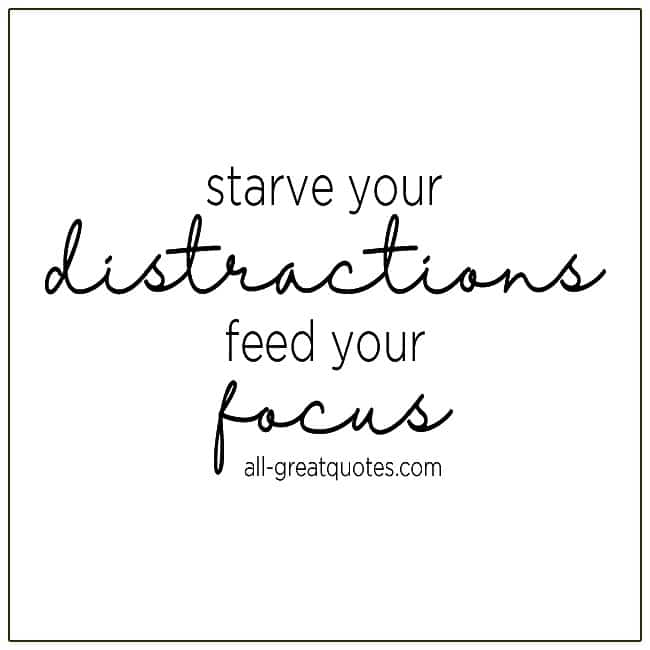 Starve Your Distractions Feed Your Focus Inspirational Quotes To Inspire