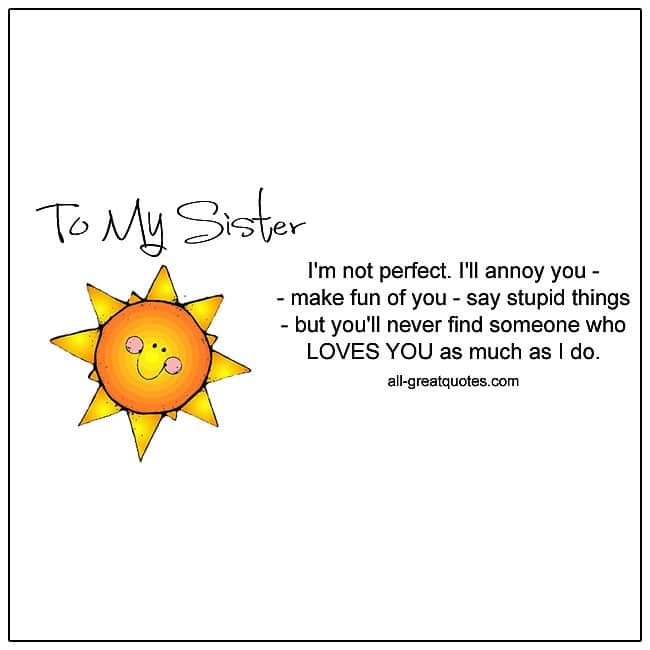 To My Sister I'm Not Perfect I'll Annoy You Sister Quotes