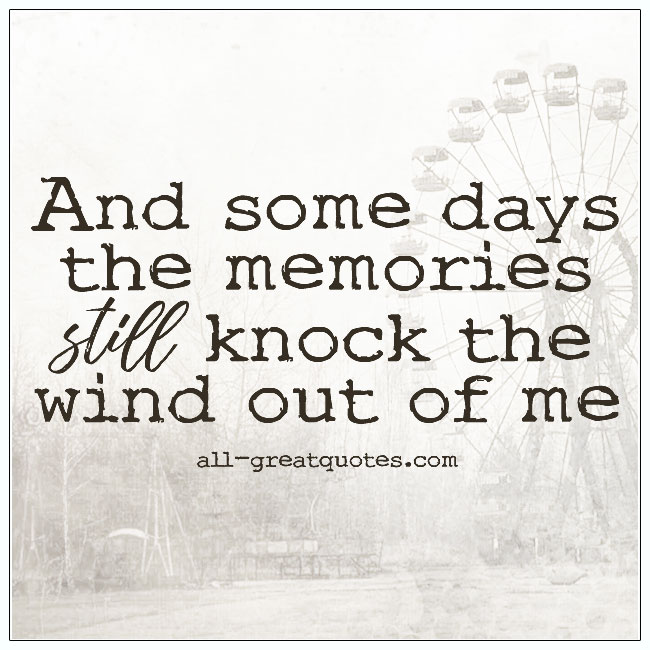 And Some Days The Memories Still Knock The Wind Out Of Me Grief Quotes