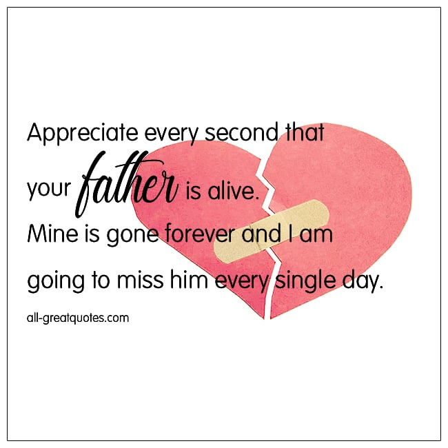 Appreciate Every Second That Your Father Is Alive
