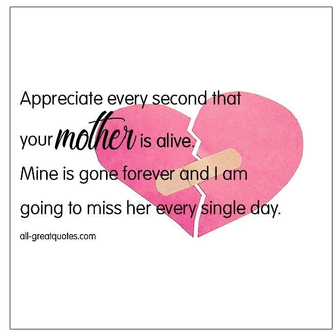 Appreciate Every Second That Your Mother Is Alive