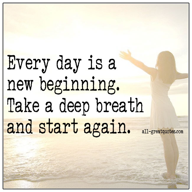 Every Day Is A New Beginning Take A Deep Breath And Start Again Quote