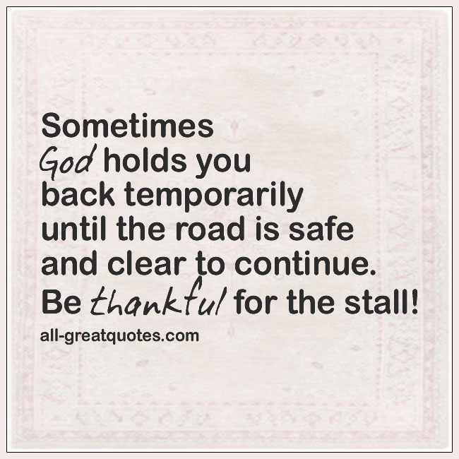 Sometimes God Holds You Back Temporarily God Quotes About God