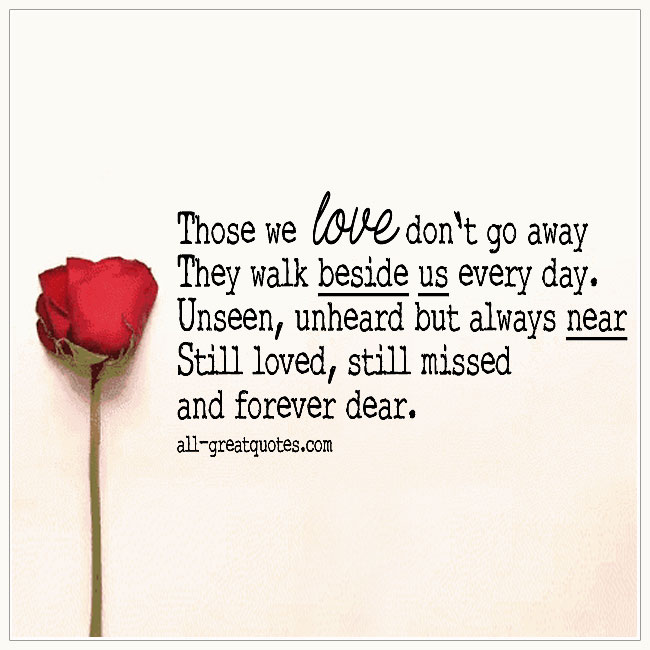 Those We Love Don't Go Away They Walk Beside Us Every Day Grief Poems