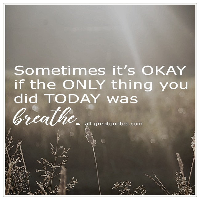 Sometimes It's Okay If The Only Thing You Did Today Was Breathe Grief Quotes