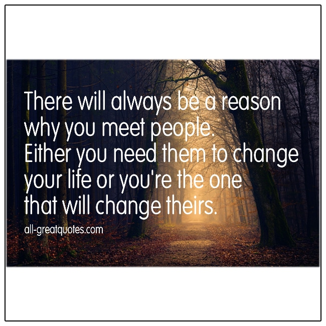 There Will Always Be A Reason Why You Meet People Life Quotes