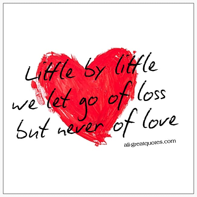 Little By Little We Let Go Of Loss But Never Of Love Grief Quotes
