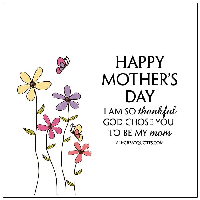 Happy Mothers Day I Am So Thankful God Chose You To Be My Mom