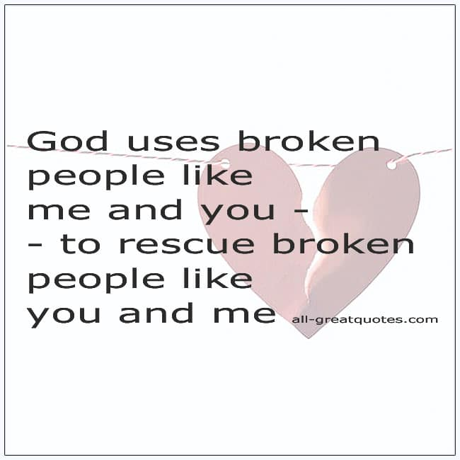 God Uses Broken People Like Me And You Quote