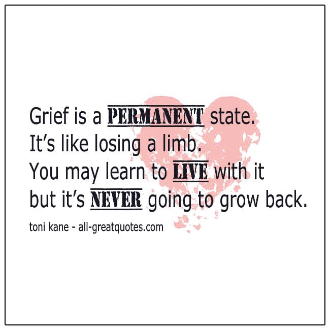 Grief Is A Permanent State It's Like Losing A Limb Quote