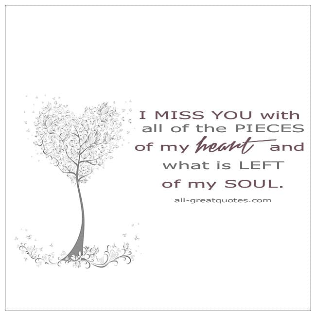 I Miss You With All Of The Pieces Of My Heart And What Is Left Of My Soul Grief Quotes