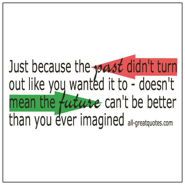 Just Because The Past Didn't Turn Out How You Wanted Past Quotes