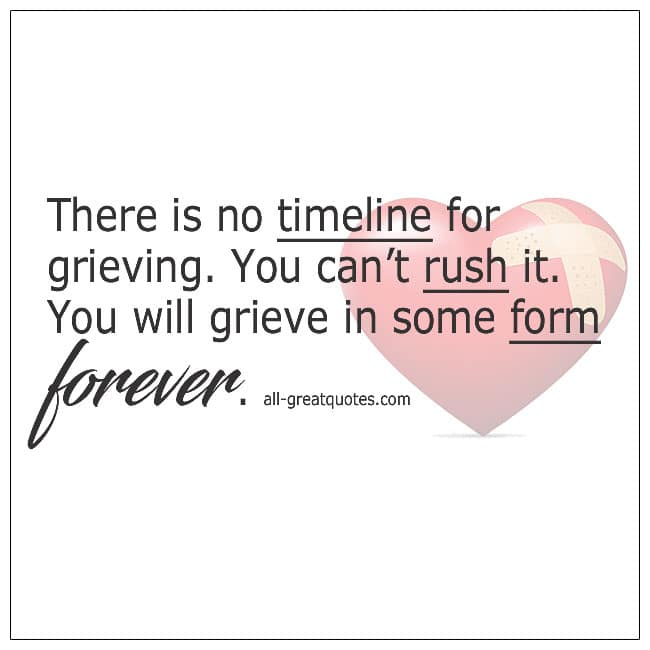 There Is No Timeline For Grieving You Cant Rush It Quote
