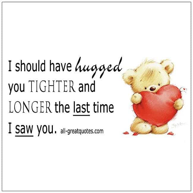 i-should-have-hugged-you-tighter-and-longer-grief-quotes