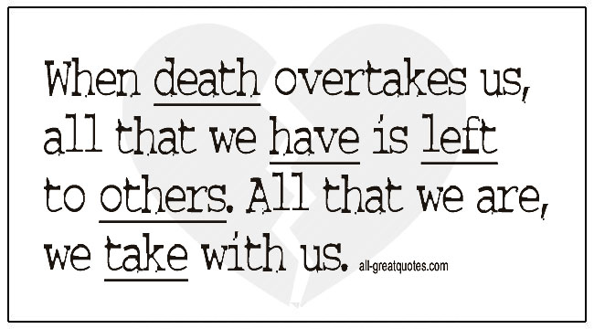 About Death Quotes All That We Have Is Left To Others