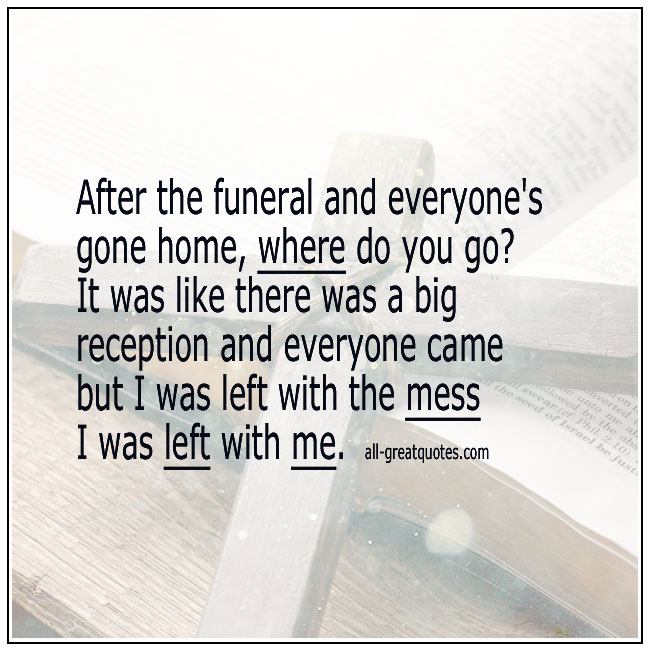 After The Funeral And Everyone's Gone Home Grief Quotes