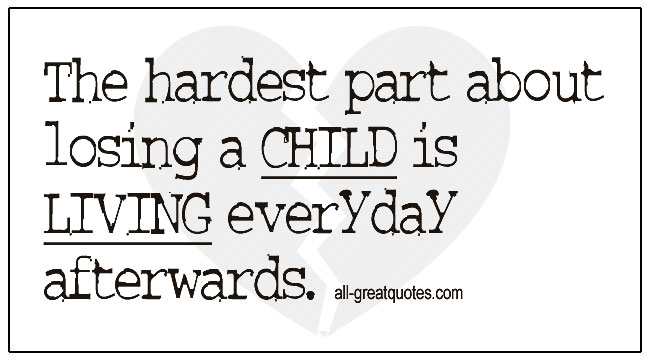Child Loss Grief Quotes Hardest Part Losing Child Is Living Everyday Afterwards