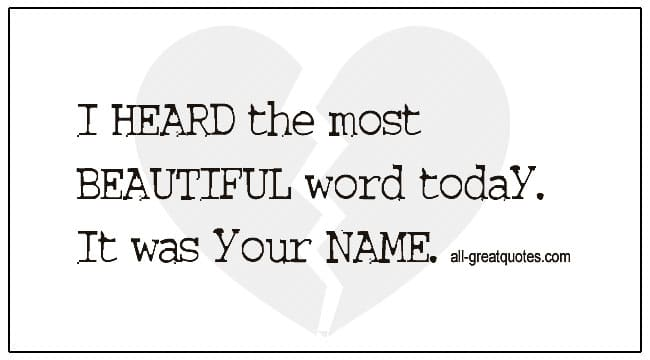 Grief And Loss Quotes I Heard The Most Beautiful Word Today It Was Your Name