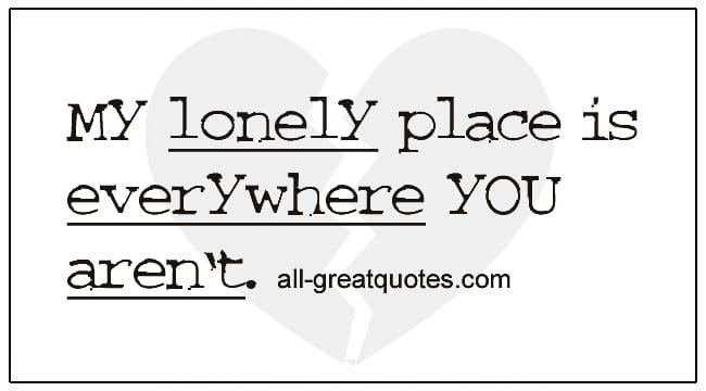 Grief Loneliness Quotes My Lonely Place Is Everywhere You Aren't