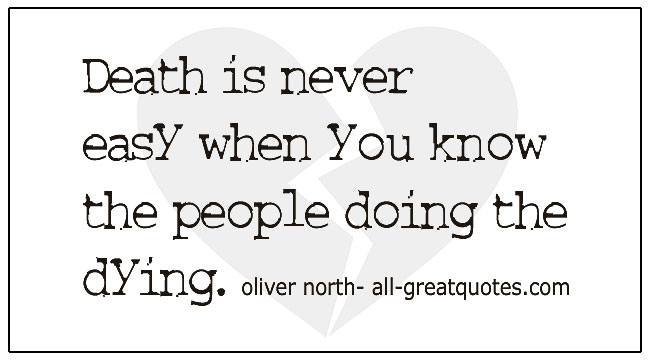 Grief Loss Quotes Death Is Never Easy When You Know The People Doing The Dying