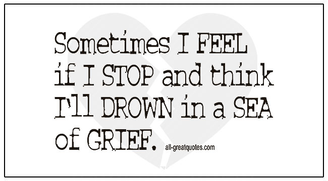Grief Notes If I Stop And Think Ill Drown In A Sea Of Grief