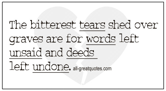 Grief Regret Quotes Bitterest Tears Shed Over Graves For Words Left Unsaid