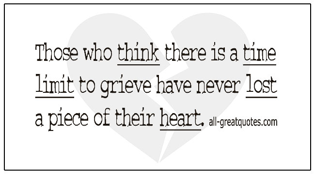 Grief Statements Those Who Think There Is A Time Limit To Grieve Quote