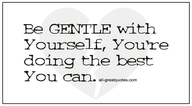 Grief Support Quotes Be Gentle With Yourself Youre Doing The Best You Can
