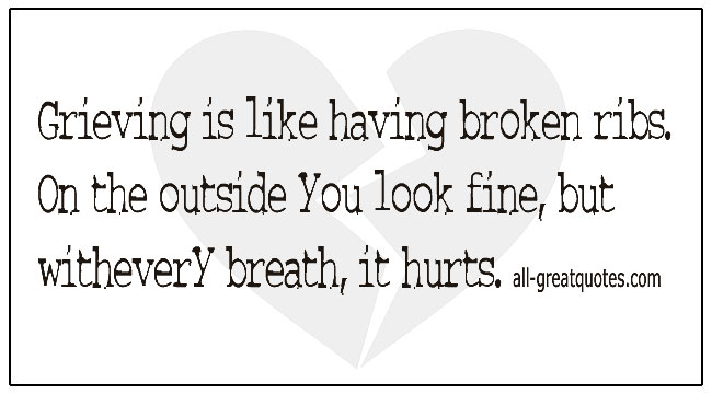 Grief Thoughts Grieving Is Like Having Broken Ribs