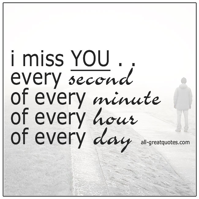 I Miss You Every Second Of Every Minute Grieving Quotes