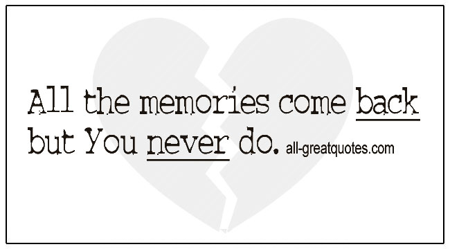 Memories Quotss All The Memories Come Back But You Never Do