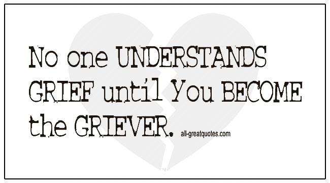Understanding Grief Quotes No One Understands Grief Until