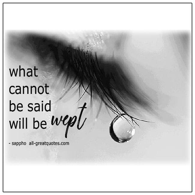 What Cannot Be Said Will Be Wept Sappho Quote Grief