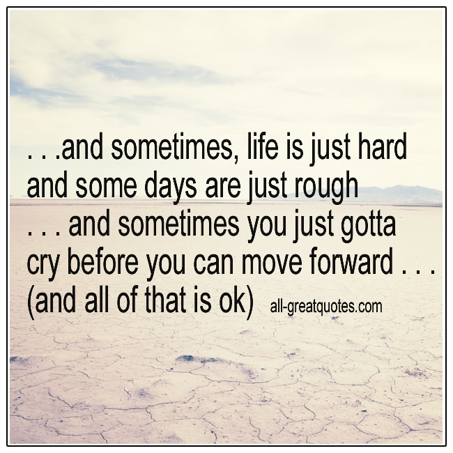 And Sometimes Life Is Just Hard And Some Days Grief Quote