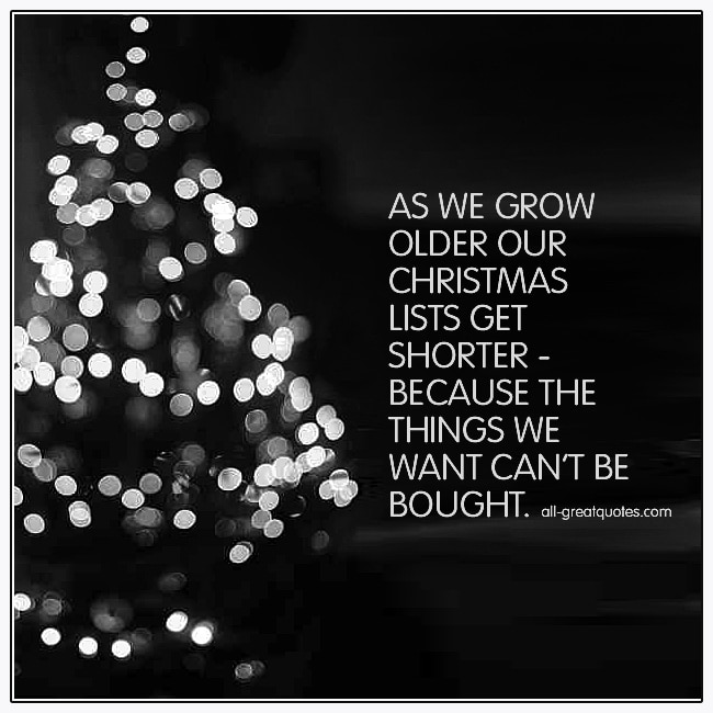 As We Grow Older Our Christmas Lists Get Shorter Christmas Grief Quotes